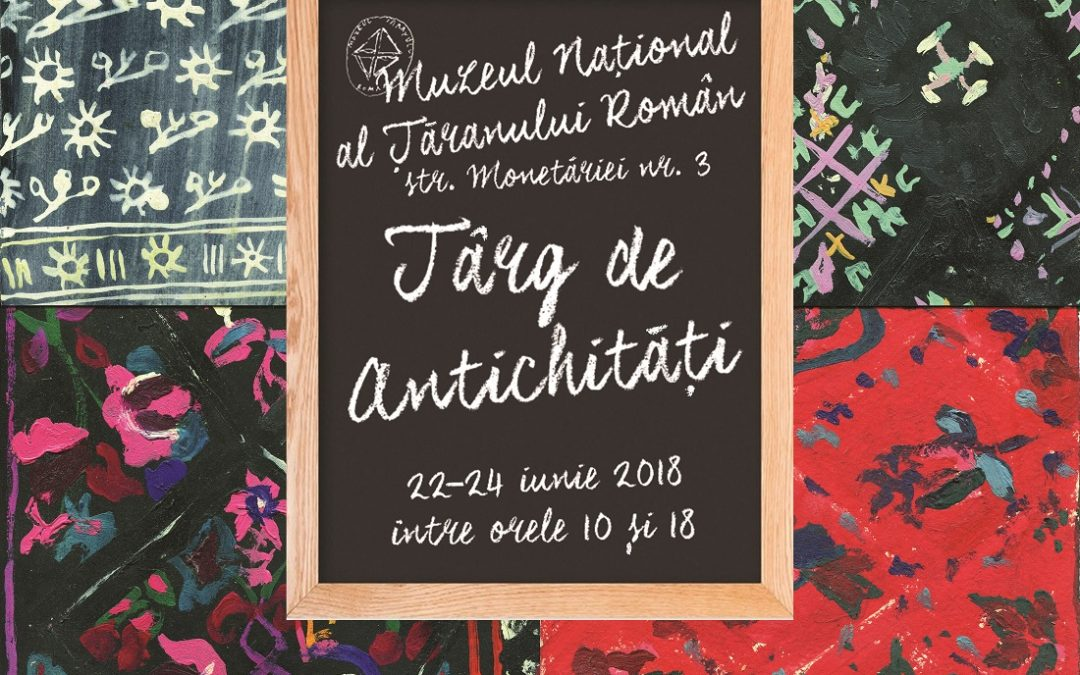 TÂRG DE ANTICHITĂȚI la Muzeul Național al Țăranului Român
