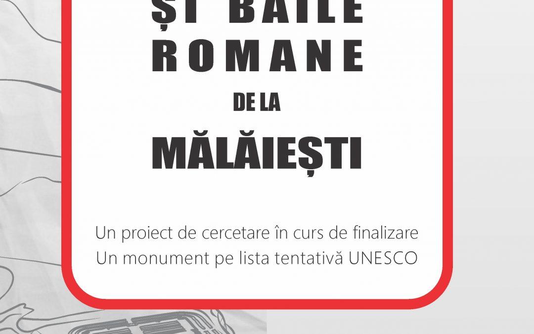 O nouă conferință Historia Viva–Castrul șibăile romane de la Mălăiești. Un proiect de cercetare în curs definalizare, un monument pe lista tentativă UNESCO